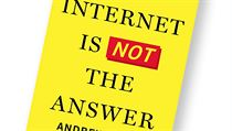 Andrew Keen, The Internet Is Not the Answer