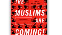 Arun Kundnani, The Muslims Are Coming! Islamophobia, Extremism and the Domestic...