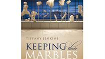 Tiffany Jenkinsová, Keeping Their Marbles: How the Treasures of the Past Ended...