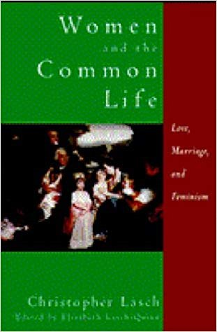 Christopher Lasch, Women and the Common Life: Love, Marriage, and Feminism.