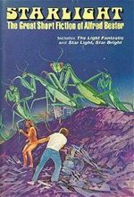 Starlight The Great Short Fiction of Alfred Bester
