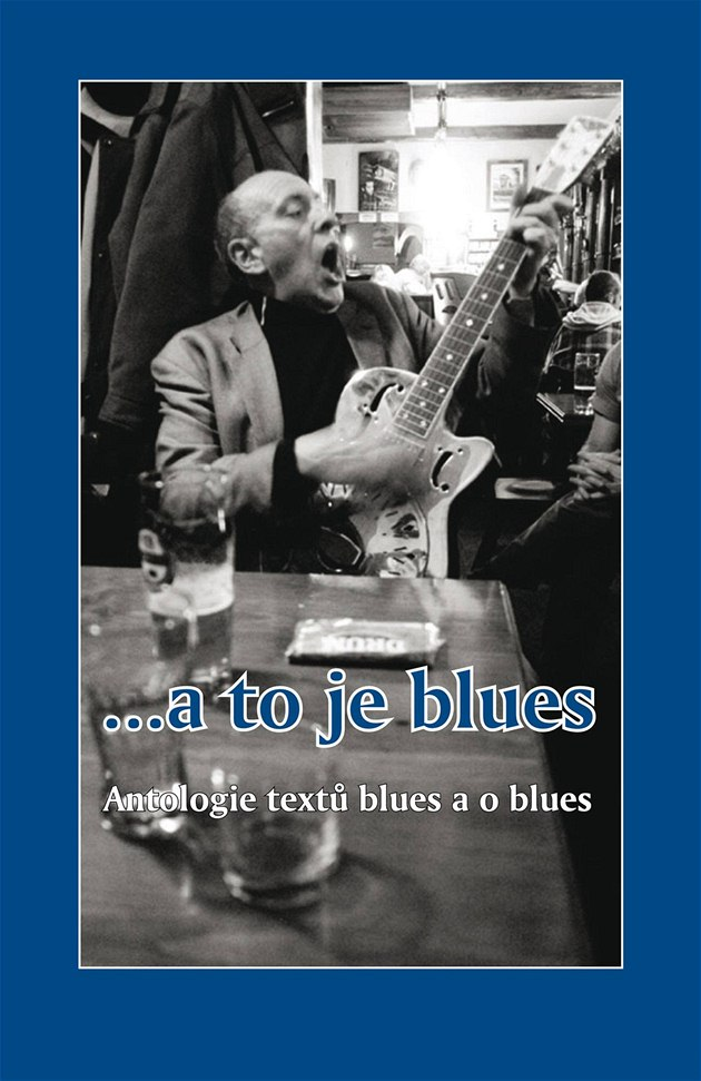...a to je blues. Antologie textů blues a o blues