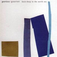 Portico Quartet: Knee-Deep In The North Sea