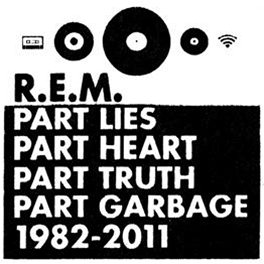 R.E.M. - Part Lies, Part Heart, Part Truth, Part Garbage, 1982 – 2011  (obal
