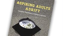 Richard Arum, Josipa Roksaová, Aspiring Adults Adrift: Tentative Transitions of...