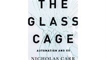 Nicholas Carr, The Glass Cage: Automation and Us