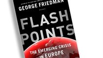 George Friedman, Flashpoints: The Emerging Crisis in Europe