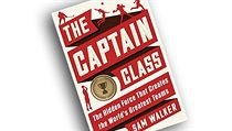 Sam Walker, The Captain Class: The Hidden Force That Creates the World's...