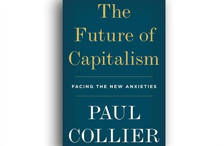 Paul Collier, The Future of Capitalism: Facing the New Anxieties.