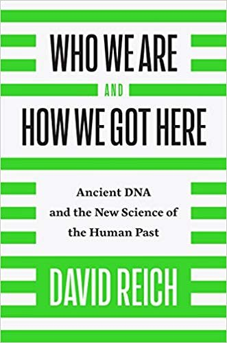 David Reich, Who We Are and How We Got Here: Ancient DNA and the New Science of the Human Past.