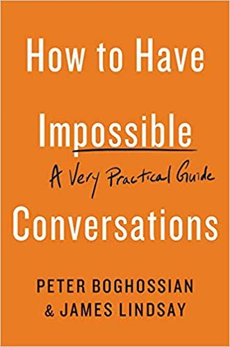 Peter Boghossian, How to Have Impossible Conversations: A Very Practical Guide.