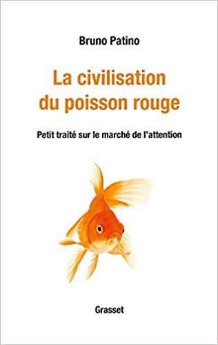 Bruno Patino, La civilisation du poisson rouge: Petit traité sur le marché de l'attention.