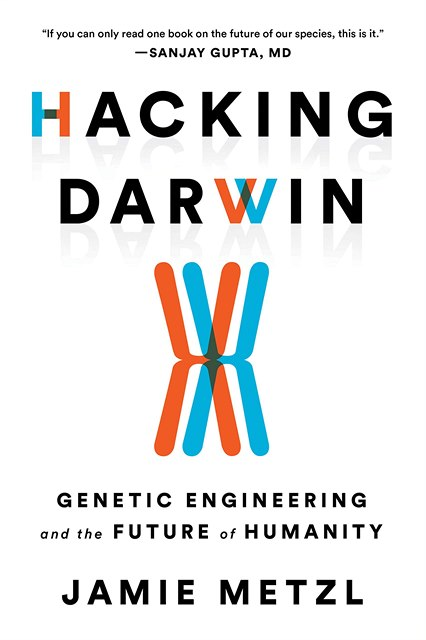 Jamie Metzl, Hacking Darwin: Genetic Engineering and the Future of Humanity.