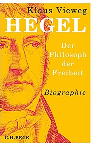 Klaus Vieweg, Hegel: Der Philosoph der Freiheit. Biographie