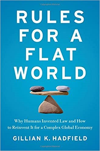 Gillian K. Hadfieldová, Rules for a Flat World: Why People Invented Law and How To Reinvent It For a Complex Global Economy