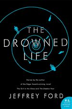 The Drowned Life Jeffrey Ford