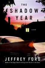 The Shadow Year Jeffrey Ford